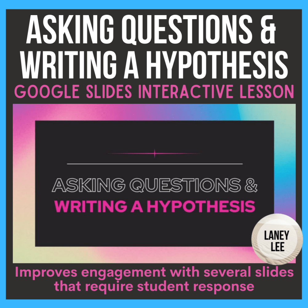 Asking Questions & Writing a Hypothesis - Google Slides Lesson